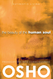 The Beauty of the Human Soul: Provocations Into Consciousness (Authentic Living)