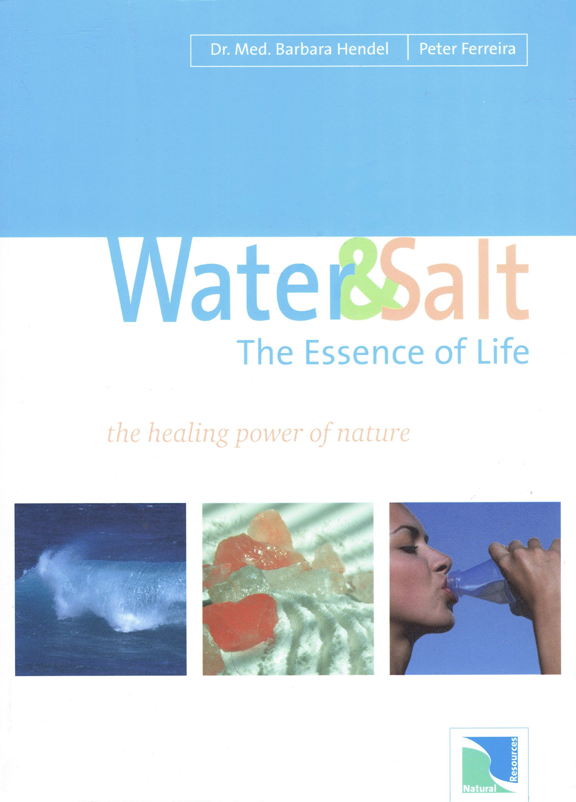 Water and Salt: The Essence of Life: The Healing Power of Nature