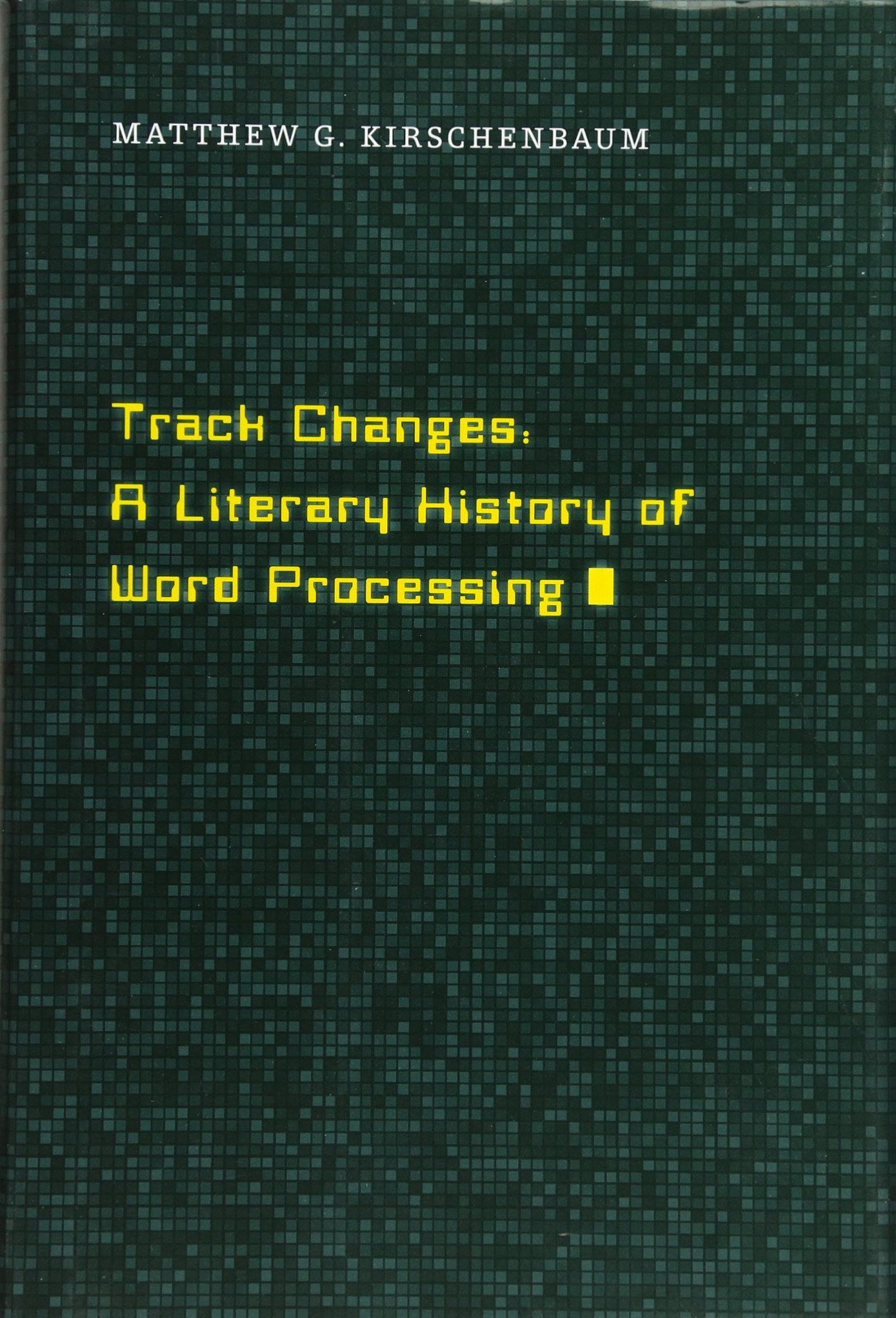Track Changes: A Literary History of Word Processing by Belknap Press