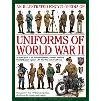 An  Illustrated Encyclopedia of Uniforms of World War II: An Expert Guide to the Uniforms of Britain, America, Germany, USSR and Japan, Together with: ... Together With Other Axis and Allied Forces