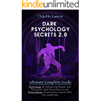 DARK PSYCHOLOGY SECRETS 2.0. Ultimate complete guide: Techniques for Influencing People with Persuasion, NLP, Mind Control and Manipulation, Boosting Your ... Skills for Leadership (English Edition)