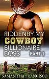 Ridden By My Cowboy Billionaire Boss, Part 1