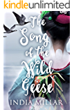 The Song of the Wild Geese: A Historical Romance Novel (The Geisha Who Ran Away Book 1)
