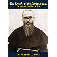 The Knight of the Immaculate: Father Maximilian Kolbe (English Edition)