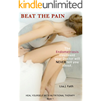 The Endometriosis treatment your Doctor will NEVER tell you about. (Heal Yourself With Nutritional Therapy Book 1)