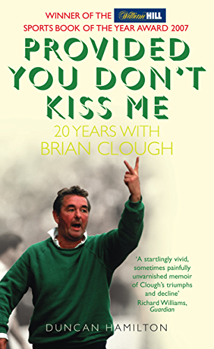 Provided You Don�t Kiss Me: 20 Years with Brian Clough