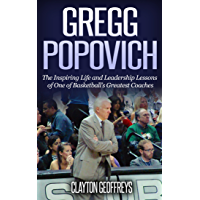 Gregg Popovich: The Inspiring Life and Leadership Lessons of One of Basketball's Greatest Coaches (Basketball Biography…
