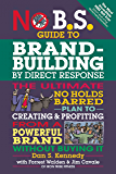 No B.S. Guide to Brand-Building by Direct Response: The Ultimate No Holds Barred Plan to Creating and Profiting from a…