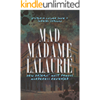 Mad Madame LaLaurie: New Orleans' Most Famous Murderess Revealed (True Crime) book cover