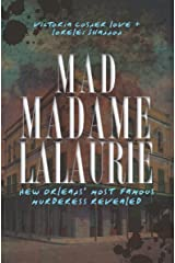 Mad Madame LaLaurie: New Orleans' Most Famous Murderess Revealed (True Crime) Kindle Edition