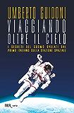 Viaggiando oltre il cielo: I segreti del cosmo svelati dal primo italiano sulla stazione spaziale (Varia)