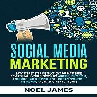 Social Media Marketing: Easy Step by Step Instructions for Mastering Advertising in Your Business on YouTube, Instagram, Facebook, Twitter, Pinterest, LinkedIn, Snapchat, Instagram