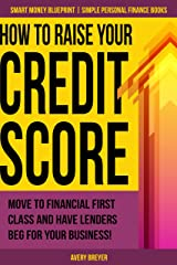 How to Raise Your Credit Score: Move to financial first class and have lenders beg for your business! (Simple Personal Finance Books) (Smart Money Blueprint Book 2) Kindle Edition