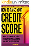How to Raise Your Credit Score: Move to financial first class and have lenders beg for your business! (Simple Personal Finance Books) (Smart Money Blueprint Book 2) (English Edition)