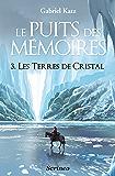 Le puits des Mémoires - tome 03 - Les terres de Cristal: Les Terres de Cristal