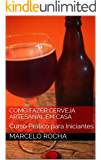 Como Fazer Cerveja Artesanal em Casa: Curso Prático para Iniciantes