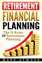 Retirement Financial Planning: The 15 Rules Of Retirement Planning (Retirement Financial Planning, Retirement Age)