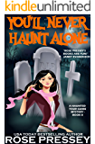 You'll Never Haunt Alone: A Ghost Hunter Cozy Mystery (A Ghostly Haunted Tour Guide Mystery Book 8)