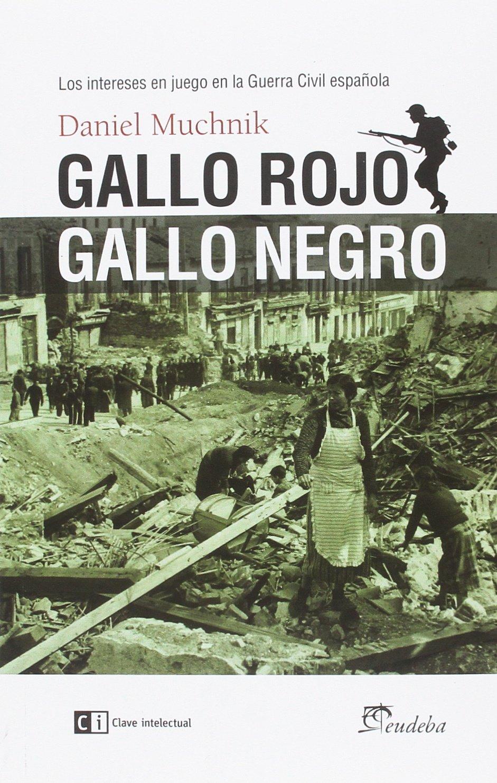 Gallo rojo, gallo negro: Los intereses en juego en la Guerra Civil ...