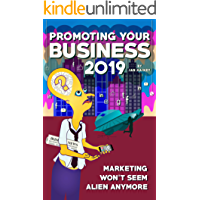 Promoting Your Business 2019: Marketing won't seem alien anymore - once you read this starter guide to driving brand awareness and lead generation using integrated communications (English Edition)