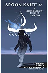 Spoon Knife 4: A Neurodivergent Guide to Spacetime (Spoon Knife Anthology) Kindle Edition