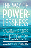 The Way of Powerlessness:  Advaita and The 12 Steps of Recovery (English Edition)
