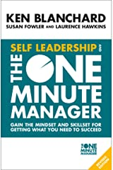 Self Leadership and the One Minute Manager: Gain the mindset and skillset for getting what you need to succeed Kindle Edition