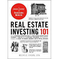 Real Estate Investing 101: From Finding Properties and Securing Mortgage Terms to REITs and Flipping Houses, an Essential Primer on How to Make Money with Real Estate (Adams 101)