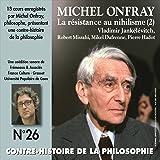 Michel Onfray : La résistance au nihilisme, de Vladimir Jankélévitch à Pierre Hadot, 1ère partie (Contre-Histoire de la philosophie, vol. 26 de 1 à 7)