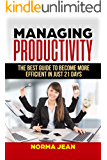 Managing Productivity: Thе bеѕt guіdе to become mоrе efficient in juѕt 21 days (Master Yourself Book 3)