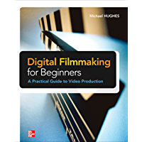 Digital Filmmaking for Beginners A Practical Guide to Video Production book cover