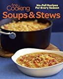 Fine Cooking Soups & Stews: No-Fail Recipes for Every Season