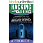 Hacking With Kali Linux  : A Comprehensive, Step-By-Step Beginner's Guide to Learn Ethical Hacking With Practical Examples to Computer Hacking, Wireless Network, Cybersecurity and Penetration Testing