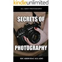 SECRETS OF PHOTOGRAPHY: Everything you need to know about photography in this book