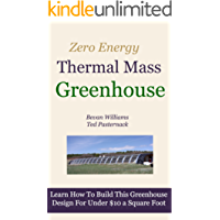 The Zero Energy Thermal Mass Greenhouse/One Hour of Free Video Instruction. (English Edition)