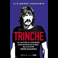 Trinche: Un viaje por la leyenda del genio secreto del fútbol, de la mano de Tomás Carlovich
