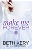 Make Me Forever (Make Me: Part Eight)