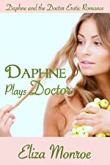 Daphne Plays Doctor (Daphne and the Doctor Erotic Romance Book 1) Kindle Edition