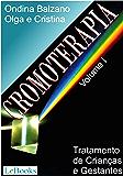 Cromoterapia vol. I: Tratamento de crianças e gestantes (Coleção Terapias Naturais)