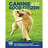 Canine Good Citizen: The Official AKC Guide, 2nd Edition: Ten Essential Skills Every Well-Mannered Dog Should Know (Companion