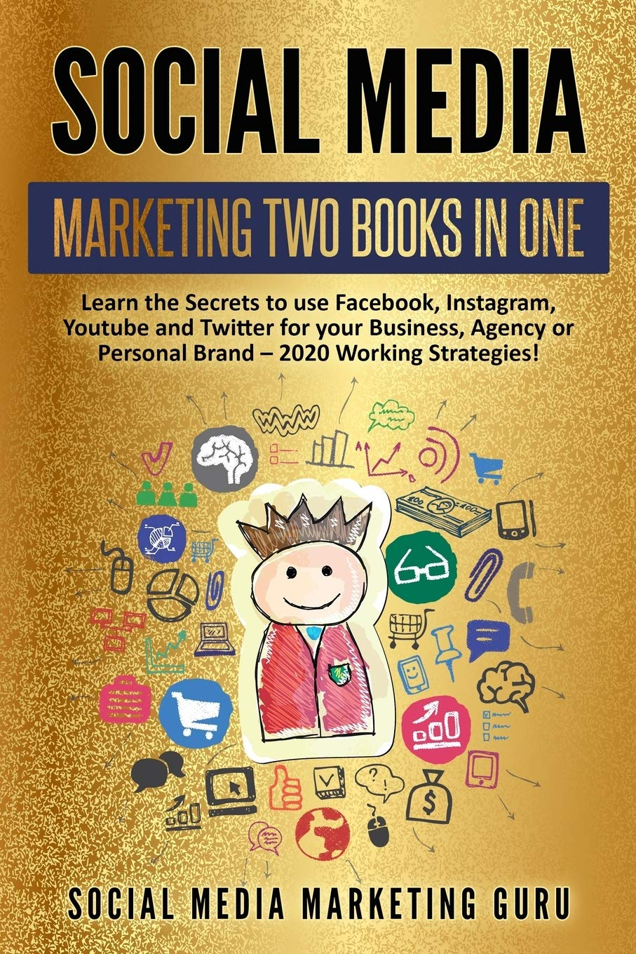 Social Media Marketing 2 Books In 1  Learn The Secrets To Use Facebook Instagram Youtube And Twitter For Your Business Agency Or Personal Brand – 2020 Working Strategies
