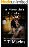 A Vhampier's Forbidden Wolf: Paranormal Bad Boys Are Sexy, Wild, And Full Of Suspense! (Romancing Shifters Paranormal Fantasy Book 1)