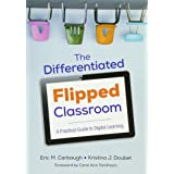 The Differentiated Flipped Classroom: A Practical Guide to Digital Learning (Corwin Teaching Essentials)