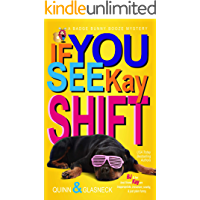 If You See Kay Shift: A Badge Bunny Booze Humorous Mystery (The Badge Bunny Booze Mystery Collection Book 7)