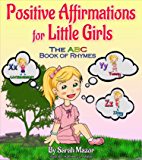Positive Affirmations for Little Girls: The ABC Book of Rhymes (Enhance children's Self-Esteem and Self-Confidence) (Children's Books with Good Values 1)