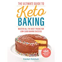 The Ultimate Guide to Keto Baking: Master All the Best Tricks for Low-Carb Baking...