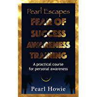 Pearl Escapes Fear of Success Awareness Training: A practical course for personal awareness (English Edition)