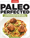 Paleo Perfected: A Revolution in Eating Well with 150 Kitchen-Tested Recipes