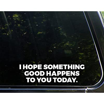 "I Hope Something Good Happens to You Today - 8-3/4"" x 2-1/4"" - Vinyl Die Cut Decal/Bumper Sticker for Windows, Cars, Trucks, Laptops, Etc.: Automotive"