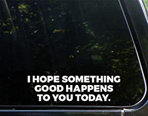"""I Hope Something Good Happens to You Today - 8-3/4"""" x 2-1/4"""" - Vinyl Die Cut Decal/Bumper Sticker for Windows, Cars, Trucks, Laptops, Etc."""